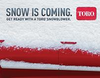 "Toro ""Snow Is Coming"""