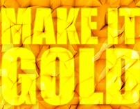 Make It Gold Damn It!