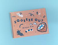 """""""Squeeze Out"""" MICA MFA ILP Idea Book"""