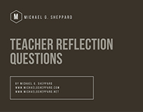 Teacher Reflection Questions by Michael G. Sheppard