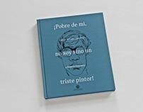 """Libro """"¡Pobre de mí, no soy si no un triste pintor!"""""""