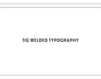 TIG Welded Typeface : Typography
