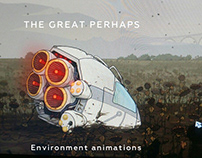 The Great Perhaps. Environment animations