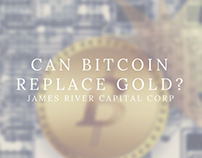 Can Bitcoin Replace Gold? by James River Capital Corp