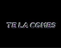 Te La Comes