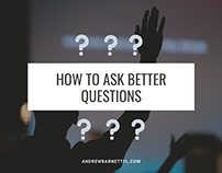 How to Ask Better Questions (Video)