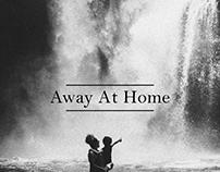 Away At Home pt.1