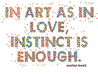 In Art as in Love, Instinct is enough.