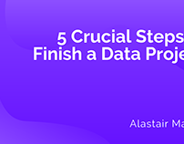 Alastair Majury | Steps to Finish a Data Project