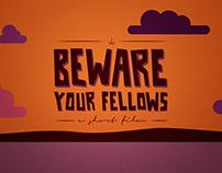 Beware Your Fellows