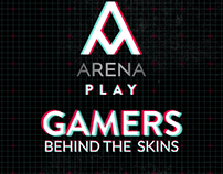 Arena Play: GAMERS Behind the skins