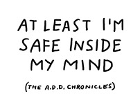 At Least I'm Safe Inside My Mind (the ADD chronicles)