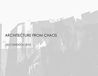 ARCHITECTURE FROM CHAOS