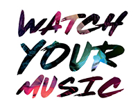 WATCH YOUR MUSIC