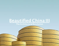 BEAUTIFIED CHINA III - THE ARCHITECTURAL REVOLUTION