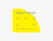 TODAY MOOD 今日 の 気分