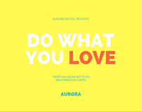 Aurora design presentation - Do what you love.