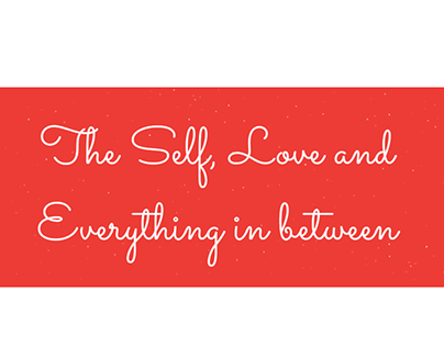 The Self, Love and Everything in between