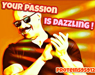 Your passion is dazzling !