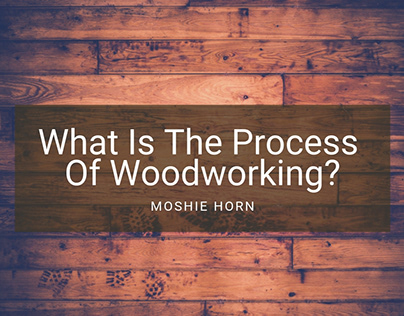 What Is The Process Of Woodworking?