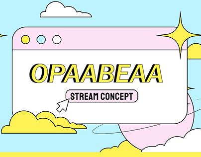 Opaabeaa - Stream Concept
