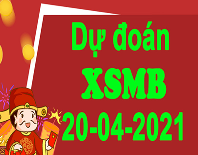 Dự đoán XSMB hôm nay thứ ba 20/4/2021 siêu chuẩn