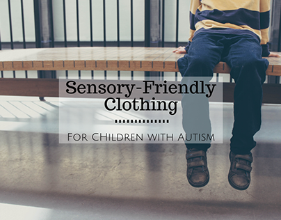 Sensory-Friendly Clothing for Children with Autism