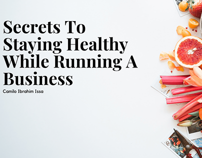 Secrets To Staying Healthy While Running A Business