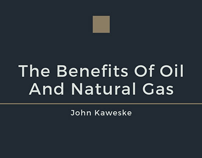 The Benefits Of Oil And Natural Gas