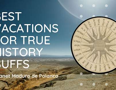 Best Vacations For True History Buffs