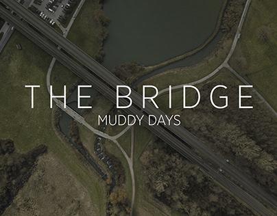 THE BRIDGE - MUDDY DAYS