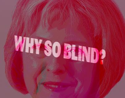 WHY SO BLIND?