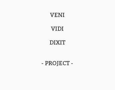 VENI VIDI DIXIT PROJECT