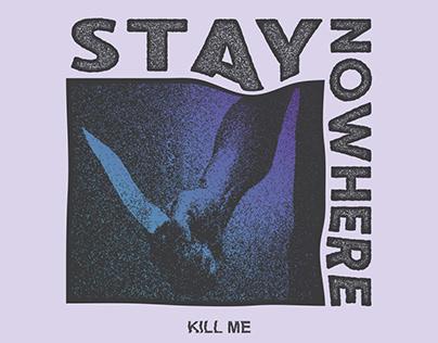 Stay Nowhere - Kill me