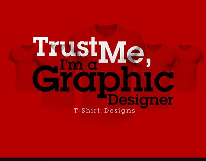 Trust Me I'm A graphic Designer T-shirt Designs
