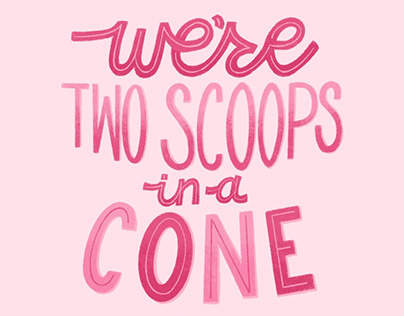We're Two Scoops In A Cone