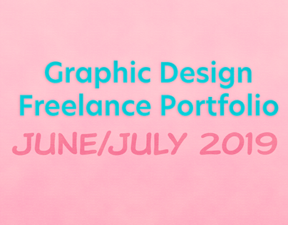 Graphic Design Freelance Portfolio - JUNE/JULY 2019