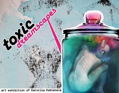 Toxic Dreamcsapes - Art exhibition