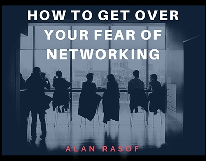 Alan Rasof: How To Get Over Your Fear Of Networking