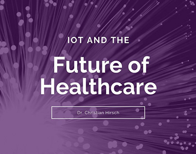 IoT and the Future of Healthcare | Dr. Christian Hirsch