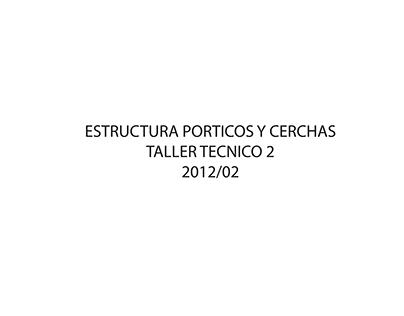 ARQ_/ TALLER TÉCNICO 2/ 2012-02/ CERCHAS Y PÓRTICOS