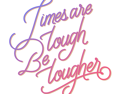 'TIMES ARE TOUGH, BE TOUGHER' Lettering Project