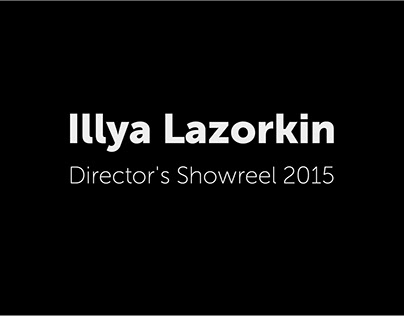 Illya Lazorkin | Director's Showreel 2015