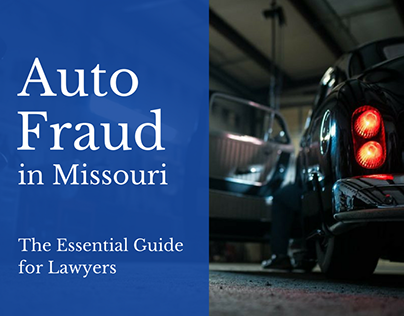 Auto Fraud in Missouri: The Essential Guide for Lawyers
