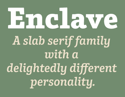 Enclave® A slab serif unto itself.
