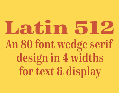 Latin 512® 80 fonts in 4 widths.