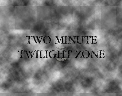 Two Minute Twilight Zone