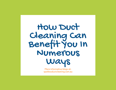 How Duct Cleaning Can Benefit You In Numerous Ways