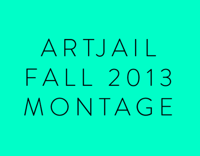 Artjail - Fall 2013 Montage
