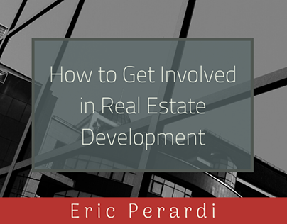 Getting Involved in Real Estate Dev By Eric Perardi